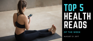 Top 5 Health Reads Of The Week – 8/21/17