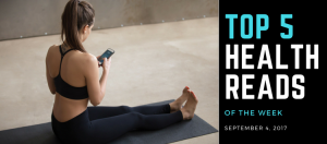 Top 5 Health Reads Of The Week – 9/4/2017