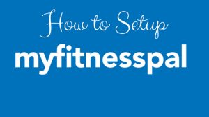 How To Setup MyFitnessPal