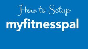 How To Setup MyFitnessPal